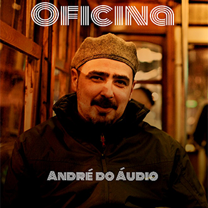 André do Audio - Oficina